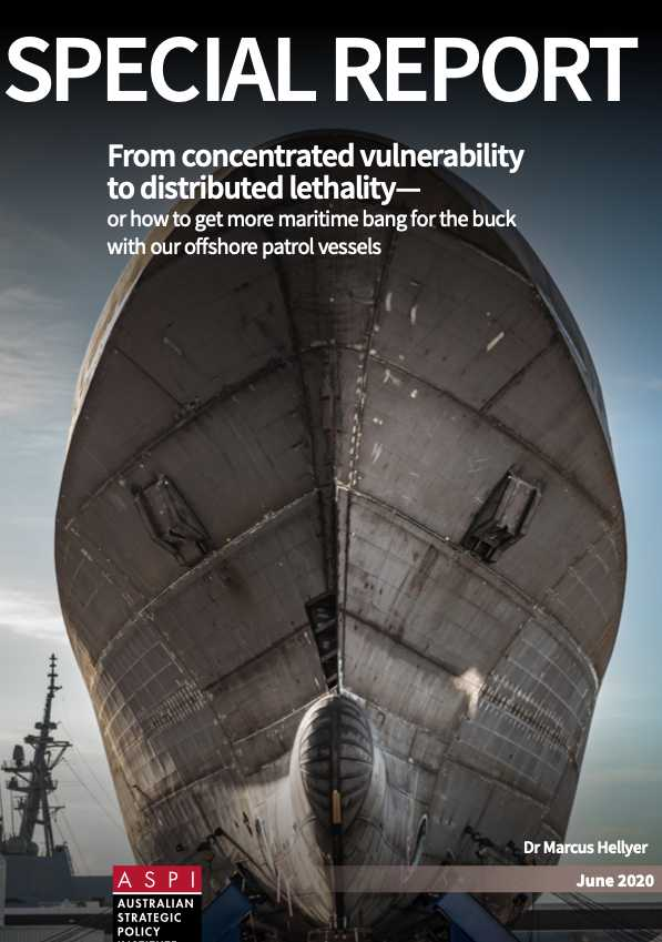 Austrlian Strategic Policy Institute Special Report: From concentrated vulnerability to distributed lethality—or how to get more maritime bang for the buck with our offshore patrol vessels